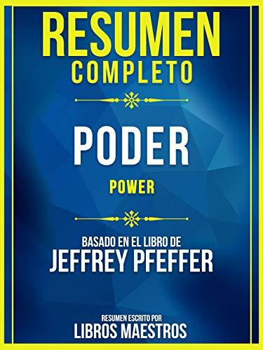Resumen Completo: Poder (Power) - Basado En El Libro De Jeffrey Pfefferes