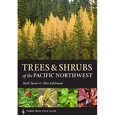 Trees and Shrubs of the Pacific Northwest: Timber Press Field Guide (A Timber Press Field Guide)