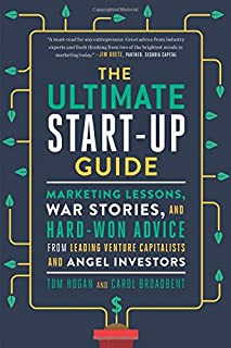 The Ultimate Start-Up Guide: Marketing Lessons, War Stories, and Hard-Won Advice from Leading Venture Capitalists and Angel Investors