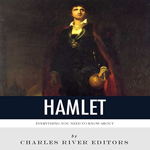 Everything You Need to Know About Hamlet                   By:                                                                                                                                 Charles River Editors                               Narrated by:                                                                                                                                 Jim D Johnston                      Length: 2 hrs and 28 mins     Not rated yet     Overall 0.0