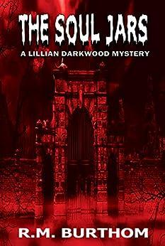 The Soul Jars: Lillian darkwood Mystery by [R.M. Burthom]