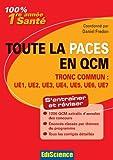 Toute la PACES en QCM - Tronc commun - UE1, UE2, UE3, UE4, UE5, UE6, UE7: Tronc commun : UE1, UE2, UE3, UE4, UE5, UE6, UE7 - Ediscience - 10/10/2012