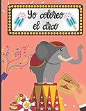 Yo coloreo el circo: Libro de dibujo para niños - colorear el circo y su universo fácilmente - aprender a dibujar| 50 páginas en formato de 8.5*11 pulgadas