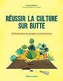 Réussir la culture sur butte: Méthode phare du potager en permaculture (Les nouvelles approches du jardin)