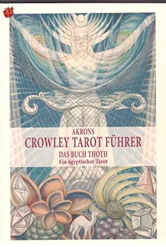 Akrons Crowley Tarot Führer: Das Buch Thot Ein ägyptischer Tarot Vol. 2