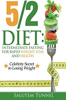 The 5 2 Diet: Intermediate Fasting For Rapid Weight Loss And Health (The Fast Diet, Fast Diet, Fast Diet For Beginners, In...