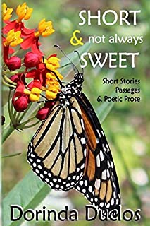Short & not always Sweet: Short Stories, Passages & Poetic Prose