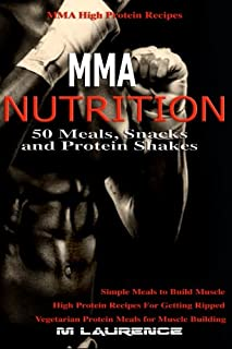 MMA Nutrition: 50 Meals, Snacks and Protein Shakes: MMA High Protein Recipes, Simple Meals to Build Muscle, High Protein R...