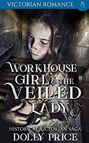 Workhouse Girl and The Veiled Lady: Victorian Romance