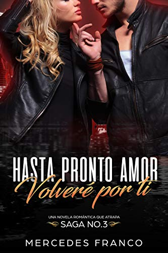 Hasta Pronto Amor. Volveré Por Ti (Libro 3): Una Novela Romántica que atrapa