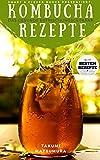 Kombucha Rezepte - Das gesunde Erfrischungsgetränk: Die 35 besten Rezepte mit vielen nützlichen Expertentipps und Praxisratschlägen über das natürliche ... Einfach, schnell & lecker! (German Edition)
