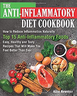 The Anti-Inflammatory Diet Cookbook: How to Reduce Inflammation Naturally: Top 15 Anti-Inflammatory Foods. Easy, Healthy a...