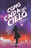 Como caída del cielo: (Una divertida y nostálgica historia de amor y autodescubrimiento)