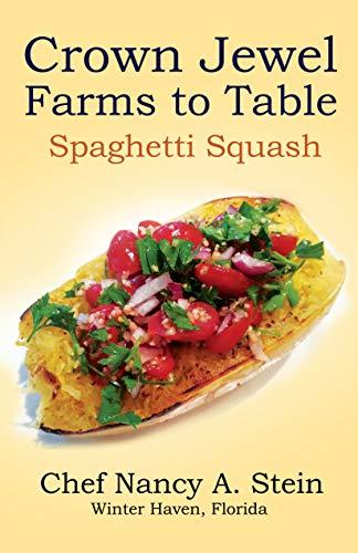 Spaghetti Squash: Crown Jewel - Farms to Table (Crown Jewel Farms Organic Recipes Book 2019) (English Edition)