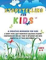 Storytelling for Kids: A creative workbook for kids. A short story that reinforces children's reading comprehension and get them to be kinder and more respectful of their environment.