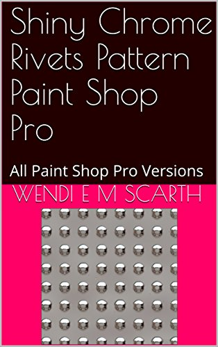Shiny Chrome Rivets Pattern Paint Shop Pro: All Paint Shop Pro Versions (Paint Shop Pro Made Easy Book 351) (English Edition)