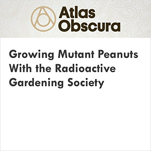 Growing Mutant Peanuts With the Radioactive Gardening Society audiobook cover art