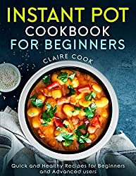 Instant Pot Cookbook for Beginners: Quick and Healthy Recipes for Beginners and Advanced Users