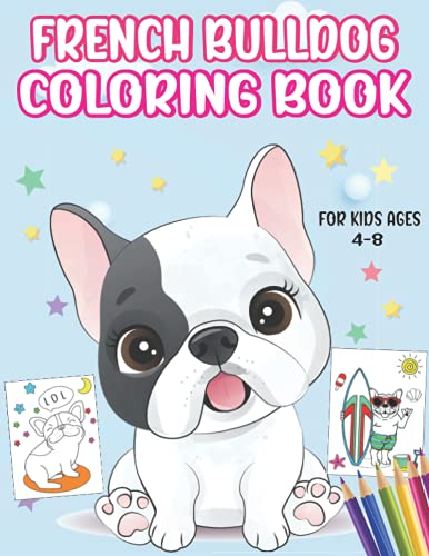 French Bulldog Coloring Book For Kids Ages 4-8: Fun pages of French Bulldogs, Great Gift for Frenchie Bulldogs lovers for Kids Boys & Girls