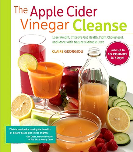 The Apple Cider Vinegar Cleanse: Lose Weight, Improve Gut Health, Fight Cholesterol, and More with Nature's Miracle Cure