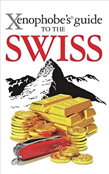 Xenophobe's Guide to the Swiss by [Paul Bilton]