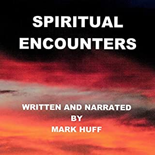 Spiritual Encounters                   Written by:                                                                                                                                 Mark Huff                               Narrated by:                                                                                                                                 Mark Huff                      Length: 29 mins     Not rated yet     Overall 0.0