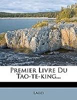 Premier Livre Du Tao-te-king...