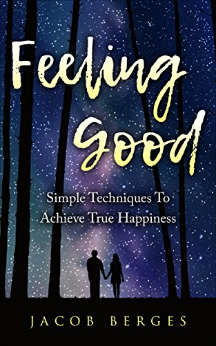 Feeling Good: Simple Techniques To Achieve True Happiness (anxiety, depression, low...