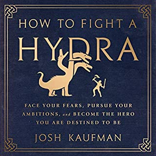 How to Fight a Hydra                   By:                                                                                                                                 Josh Kaufman                               Narrated by:                                                                                                                                 Josh Kaufman                      Length: 1 hr and 26 mins     300 ratings     Overall 4.5