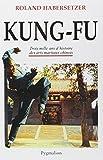 Kung-Fu - Trois mille ans d'histoire des arts martiaux chinois