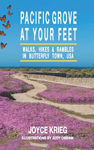 Pacific Grove at Your Feet: Walks, Hikes & Rambles (Pacific Grove, California Books)
