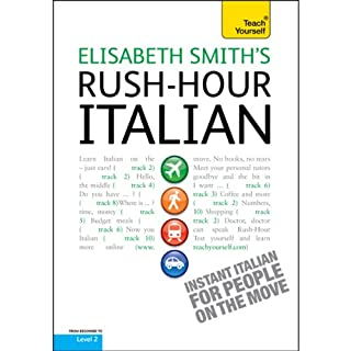 Rush-Hour Italian: Teach Yourself                   By:                                                                                                                                 Elisabeth Smith                               Narrated by:                                                                                                                                 Elisabeth Smith                      Length: 4 hrs and 50 mins     11 ratings     Overall 3.7