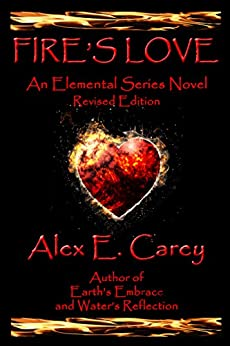 Fire's Love: Revised Edition - a second chance romance, good demon bad boy falls in love (Elemental Series Book 1) by [Alex E Carey]