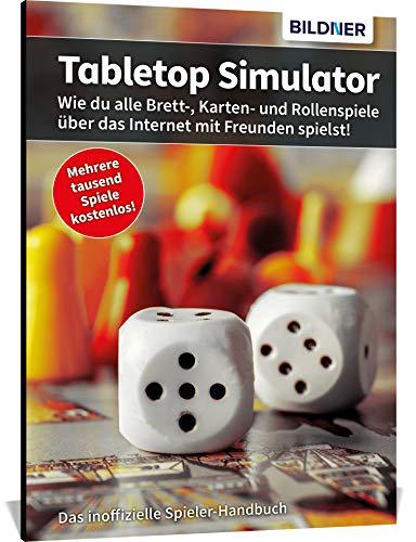 Tabletop-Simulator – Alle Brett- und Kartenspiele mit Freunden kostenlos online spielen!: Schritt für Schritt einfach erklärt