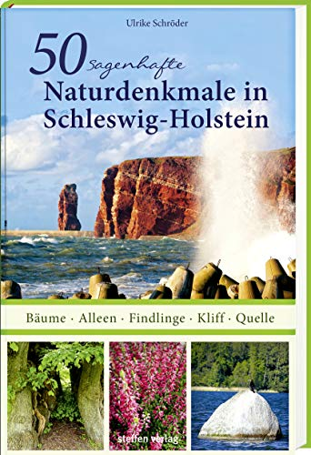 50 sagenhafte Naturdenkmale in Schleswig-Holstein: Bäume - Alleen - Findlinge - Kliff - Quelle