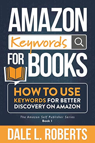 Amazon Keywords for Books: How to Use Keywords for Better Discovery on Amazon (The Amazon Self Publisher Book 1) by [Dale L. Roberts]