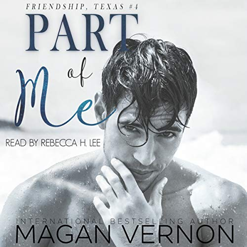 Part of Me     Friendship, Texas, Book 4              By:                                                                                                                                 Magan Vernon                               Narrated by:                                                                                                                                 Rebecca H Lee                      Length: 6 hrs and 22 mins     Not rated yet     Overall 0.0