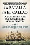 La batalla de El Callao: La increíble historia del renacer de la Armada Española (Biblioteca de Historia)