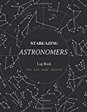 Stargazing Astronomers Log Book: for all star lovers | Night Sky Observation Astronomer Notebook | Lunar / Moon | constellation | Outer Space | ... | Backyard Galaxy | Cosmic Star watching