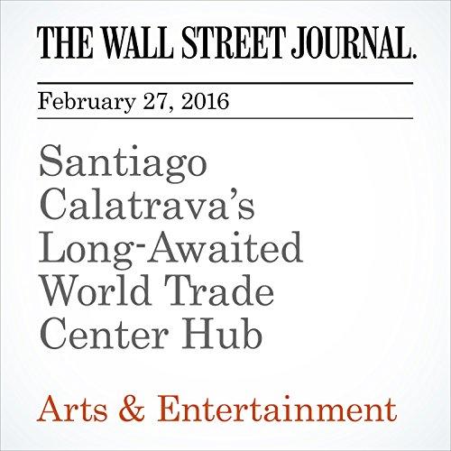 Santiago Calatrava's Long-Awaited World Trade Center Hub audiobook cover art