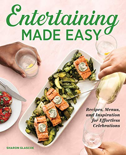 Compare Textbook Prices for Entertaining Made Easy: Recipes, Menus, and Inspiration for Effortless Celebrations  ISBN 9781647393359 by Glascoe, Sharon