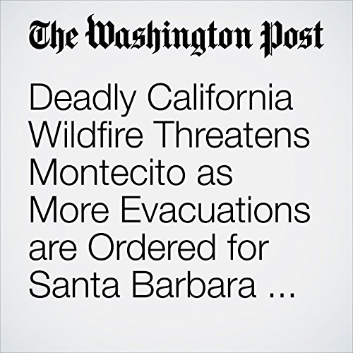 Deadly California Wildfire Threatens Montecito as More Evacuations are Ordered for Santa Barbara County copertina