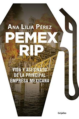 PEMEX RIP: Vida y asesinato de la principal empresa mexicana (Spanish Edition)
