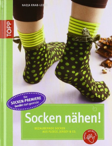 Socken nähen!: Bezaubernde Socken aus Fleece, Jersey & Co. (TOPP Handarbeiten)