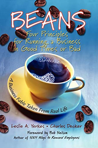 Beans: Four Principles for Running a Business in Good Times or Bad: A Business Fable Taken from Real Life