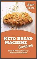 Keto Bread Machine Cookbook: Hands Off Delicious Recipes for Perfect Homemade Bread