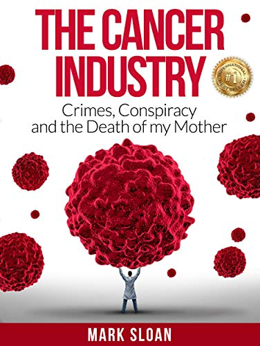 The Cancer Industry: Crimes, Conspiracy and The Death of My Mother by [Mark Sloan]