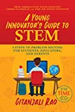 A Young Innovator's Guide to STEM: 5 Steps To Problem Solving For Students, Educators, and Parents