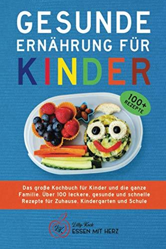 GESUNDE ERNÄHRUNG FÜR KINDER: Das große Kochbuch für Kinder und die ganze Familie. Über 100...