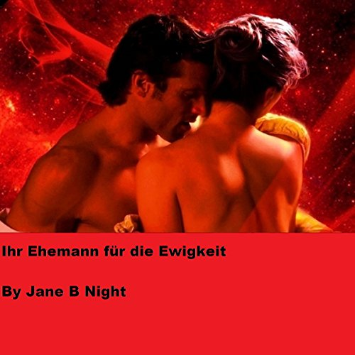 Ihr Ehemann für die Ewigkeit [Her Husband for Eternity]                   By:                                                                                                                                 Jane B Night                               Narrated by:                                                                                                                                 Birgitta Bernhard                      Length: 1 hr and 24 mins     Not rated yet     Overall 0.0
